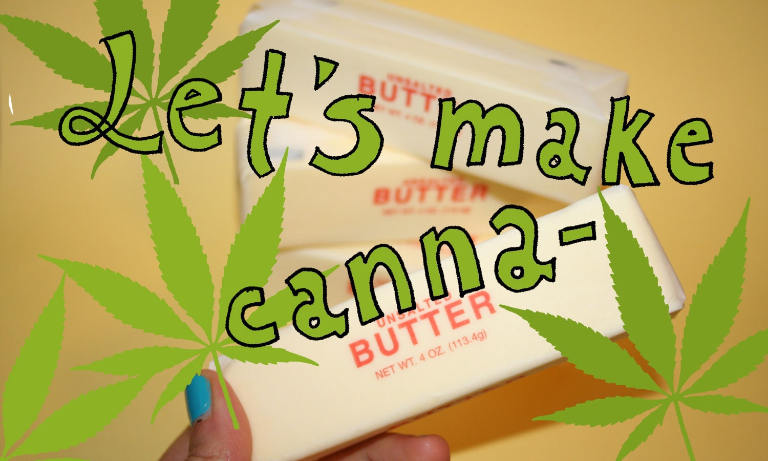 Cannabutter: A Beginner's Guide To Making The Best Ever